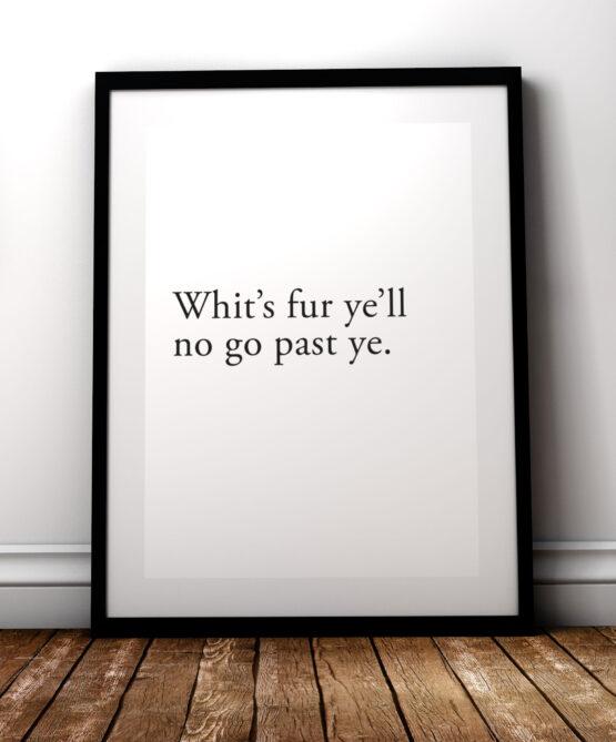 Whit's fur ye'll, no go by ye